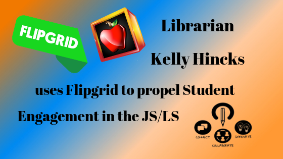 Librarian Kelly Hincks uses Flipgrid to propel Student Engagement in the JS/LS