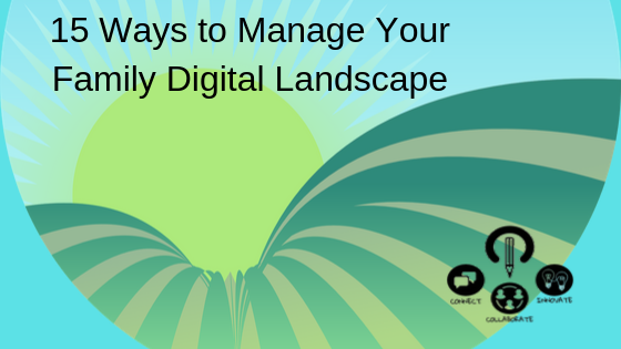 15 Ways to Manage Your Family Digital Landscape