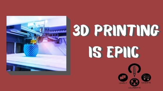 3D Printing is EPIIC