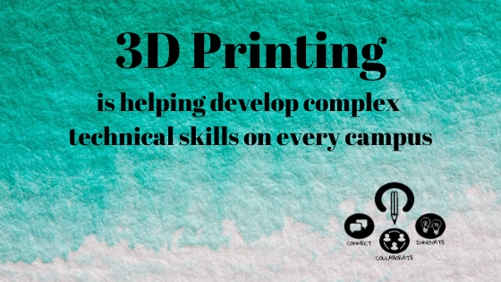 3D Printing is Helping Develop Complex Technical Skills on Every Campus